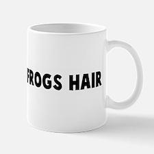 Finer than frogs hair Mug