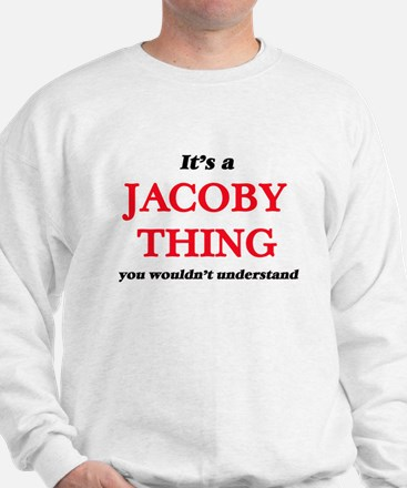 It's a Jacoby thing, you wouldn&#39 Sweatshirt