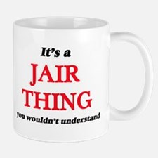 It's a Jair thing, you wouldn't under Mugs
