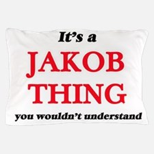 It's a Jakob thing, you wouldn&#39 Pillow Case