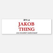 It's a Jakob thing, you wouldn& Bumper Bumper Bumper Sticker