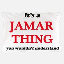 It's a Jamar thing, you wouldn&#39 Pillow Case