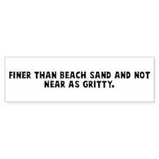 Finer than beach sand and not Bumper Bumper Sticker