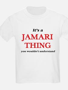It's a Jamari thing, you wouldn't T-Shirt