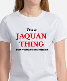 It's a Jaquan thing, you wouldn't T-Shirt