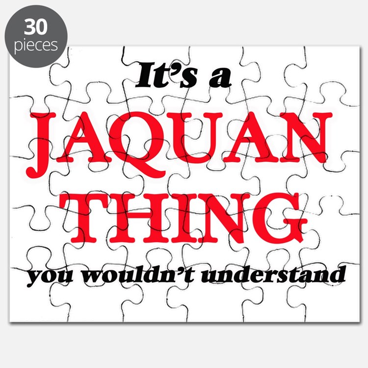 It's a Jaquan thing, you wouldn't u Puzzle