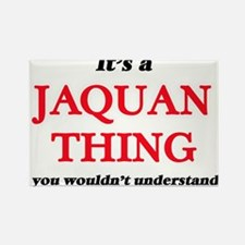 It's a Jaquan thing, you wouldn't Magnets
