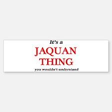 It's a Jaquan thing, you wouldn Bumper Bumper Bumper Sticker