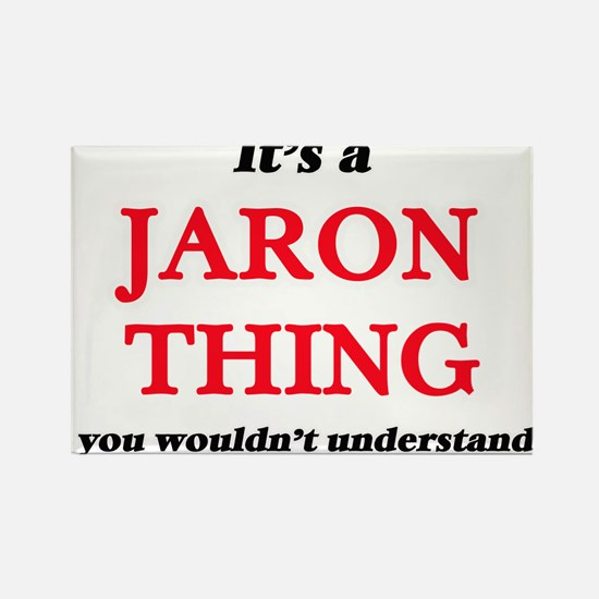 It's a Jaron thing, you wouldn't u Magnets