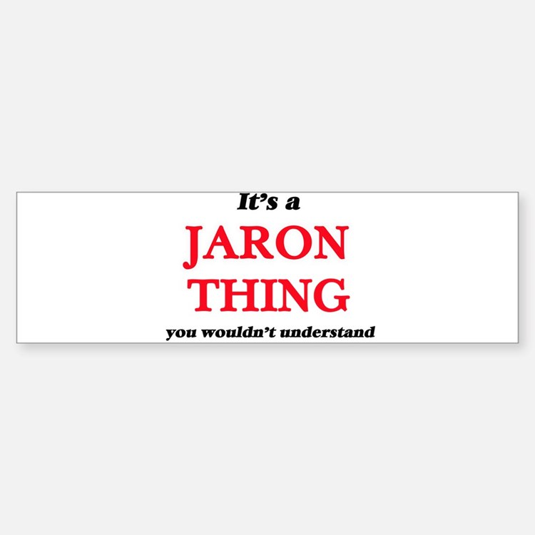 It's a Jaron thing, you wouldn& Bumper Bumper Bumper Sticker