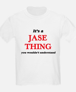 It's a Jase thing, you wouldn't un T-Shirt