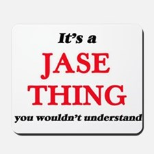 It's a Jase thing, you wouldn't Mousepad