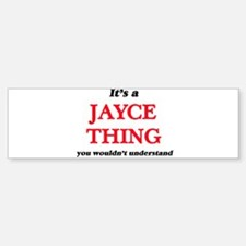 It's a Jayce thing, you wouldn& Bumper Bumper Bumper Sticker