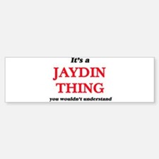 It's a Jaydin thing, you wouldn Bumper Bumper Bumper Sticker