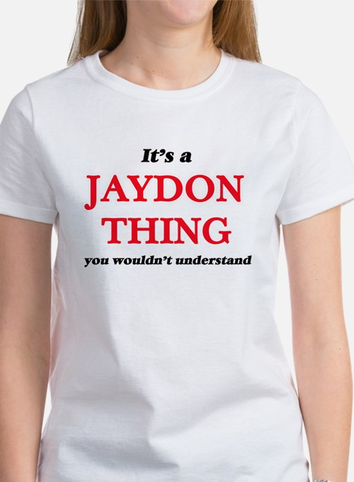 It's a Jaydon thing, you wouldn't T-Shirt