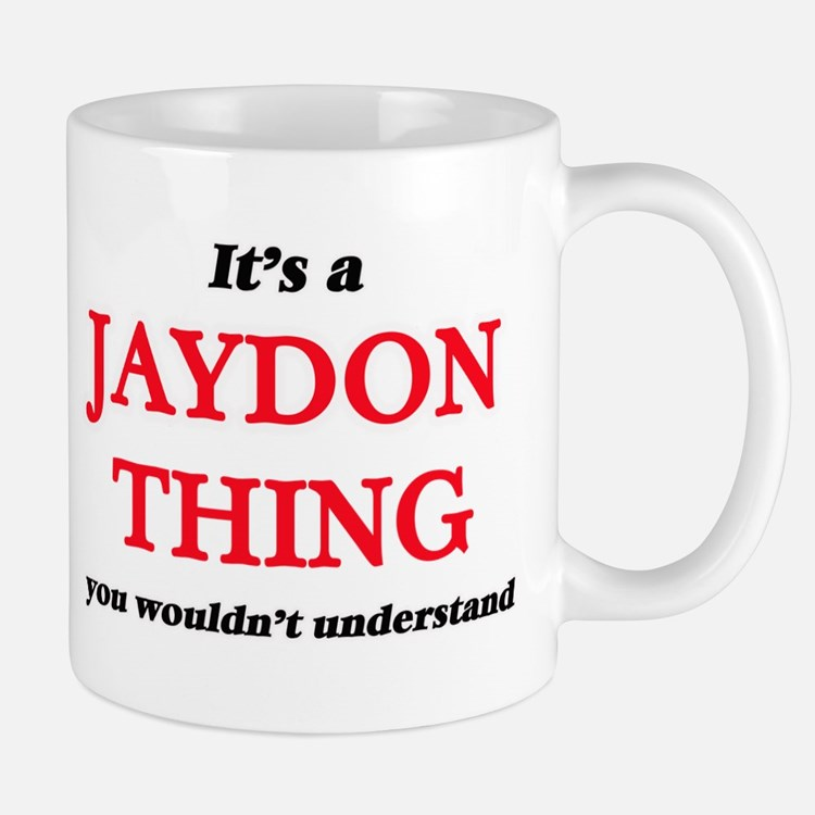 It's a Jaydon thing, you wouldn't und Mugs