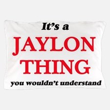 It's a Jaylon thing, you wouldn&#3 Pillow Case