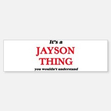 It's a Jayson thing, you wouldn Bumper Bumper Bumper Sticker