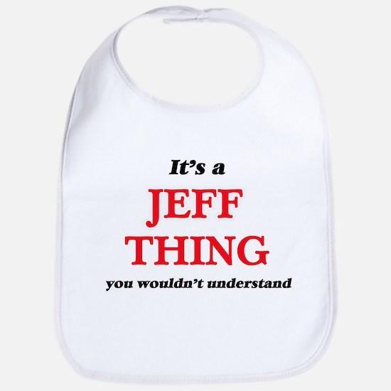 It's a Jeff thing, you wouldn't u Baby Bib