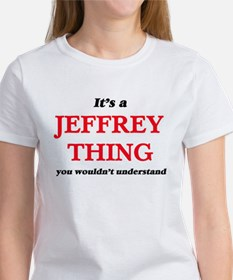 It's a Jeffrey thing, you wouldn't T-Shirt