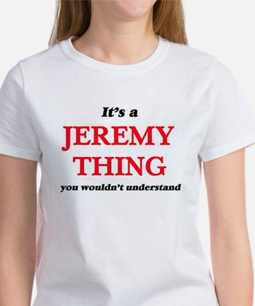It's a Jeremy thing, you wouldn't T-Shirt