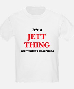 It's a Jett thing, you wouldn't un T-Shirt