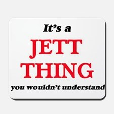 It's a Jett thing, you wouldn't Mousepad