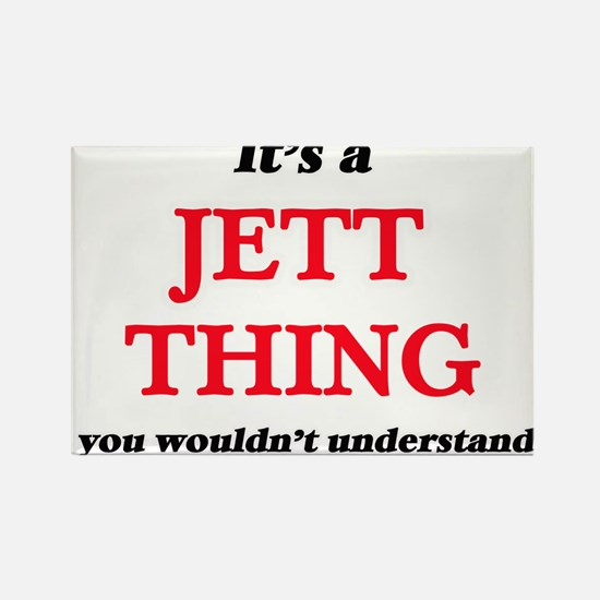 It's a Jett thing, you wouldn't un Magnets