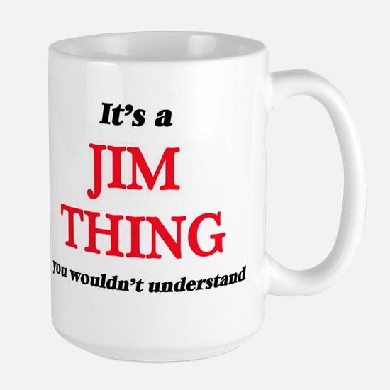 It's a Jim thing, you wouldn't unders Mugs