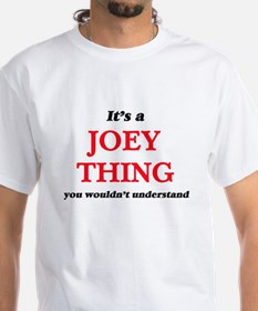 It's a Joey thing, you wouldn't un T-Shirt