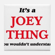It's a Joey thing, you wouldn&#39 Tile Coaster
