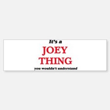 It's a Joey thing, you wouldn&# Bumper Bumper Bumper Sticker