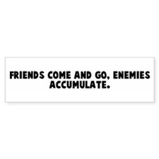Friends come and go enemies a Bumper Bumper Sticker