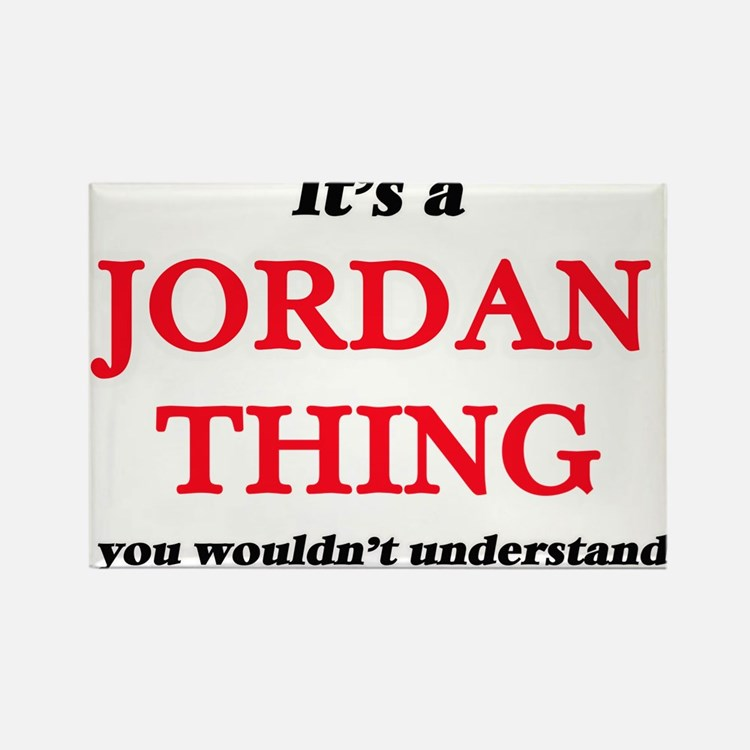 It's a Jordan thing, you wouldn't Magnets
