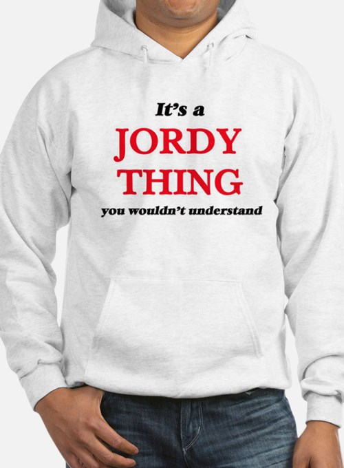It's a Jordy thing, you wouldn' Sweatshirt
