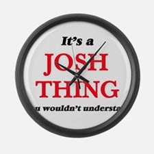 It's a Josh thing, you wouldn Large Wall Clock