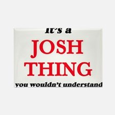 It's a Josh thing, you wouldn't un Magnets