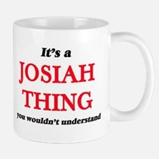 It's a Josiah thing, you wouldn't und Mugs