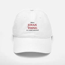 It's a Jovan thing, you wouldn't under Baseball Baseball Cap