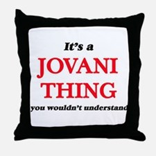 It's a Jovani thing, you wouldn&# Throw Pillow