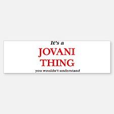 It's a Jovani thing, you wouldn Bumper Bumper Bumper Sticker