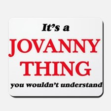 It's a Jovanny thing, you wouldn&#39 Mousepad