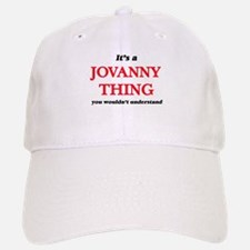 It's a Jovanny thing, you wouldn't und Baseball Baseball Cap