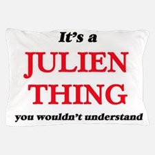 It's a Julien thing, you wouldn&#3 Pillow Case
