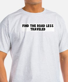 Find the road less traveled T-Shirt