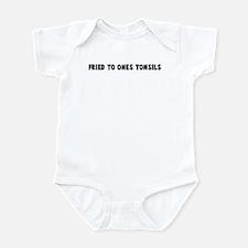 Fried to ones tonsils Infant Bodysuit