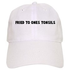 Fried to ones tonsils Baseball Cap
