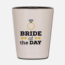 Bride of the Day Shot Glass