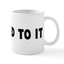 Get used to it Mug