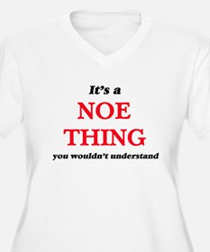 It's a Noe thing, you wouldn Plus Size T-Shirt